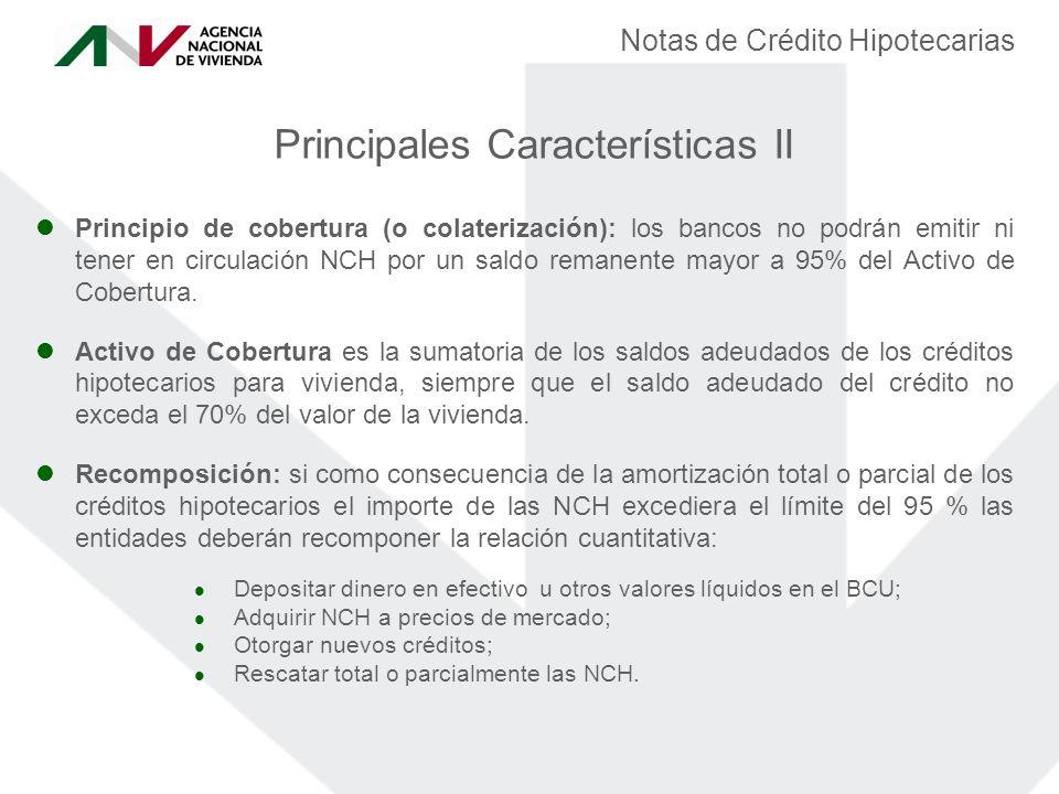 Principio de cobertura (o colaterización): los bancos no podrán emitir ni tener en circulación NCH por un saldo remanente mayor a 95% del Activo de Cobertura.