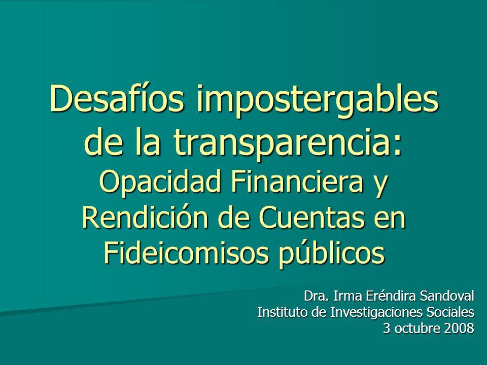 Desafíos impostergables de la transparencia: Opacidad Financiera y Rendición de Cuentas en Fideicomisos públicos Dra.