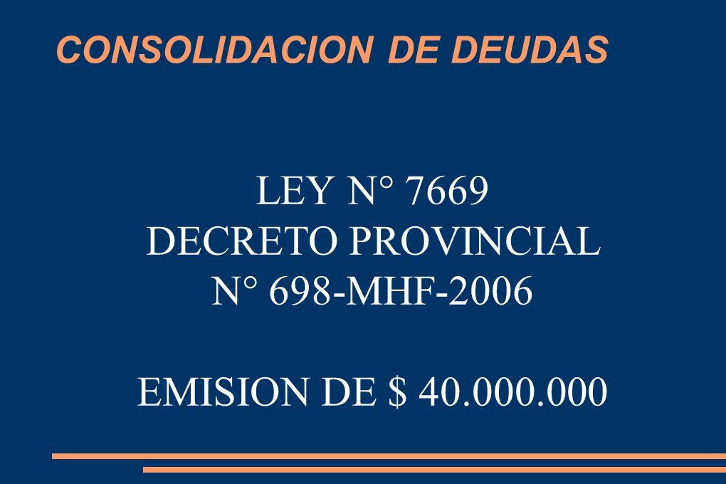 CONSOLIDACION DE DEUDAS LEY N° 7669 DECRETO PROVINCIAL N° 698-MHF-2006 EMISION DE $ 40.000.000