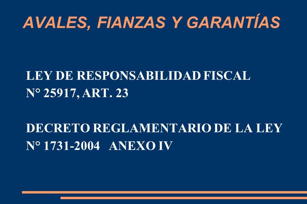 AVALES, FIANZAS Y GARANTÍAS LEY DE RESPONSABILIDAD FISCAL N° 25917, ART.