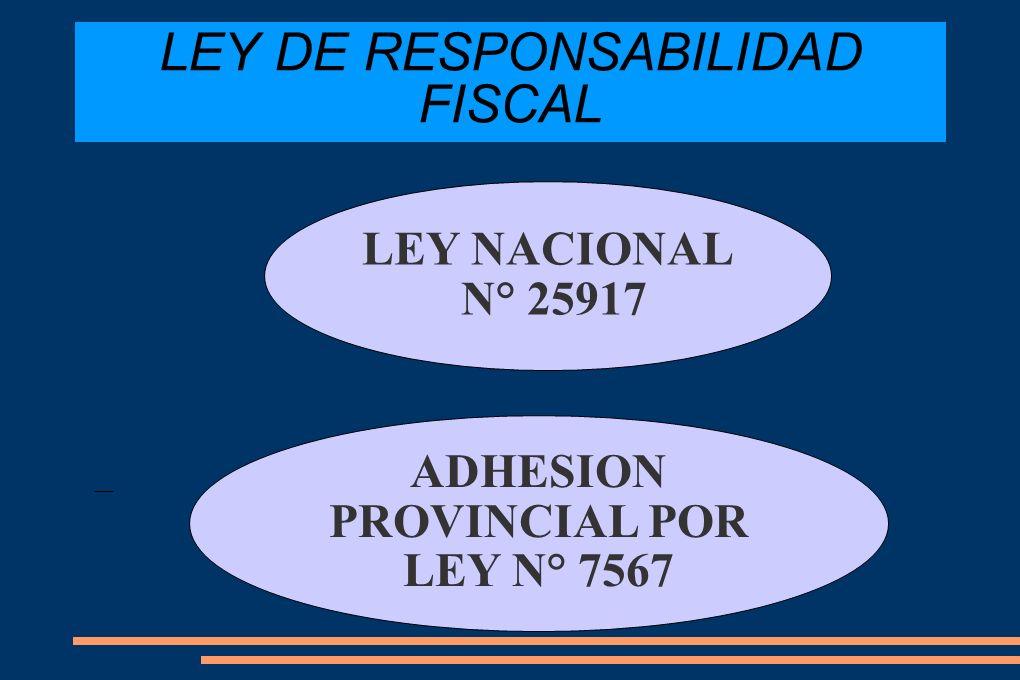 LEY DE RESPONSABILIDAD FISCAL LEY NACIONAL N° 25917 ADHESION PROVINCIAL POR LEY N° 7567