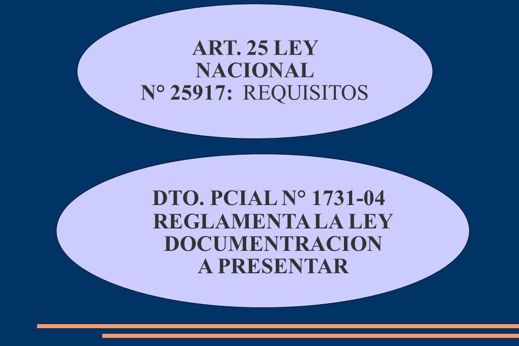 ART.25 LEY NACIONAL N° 25917: REQUISITOS DTO.