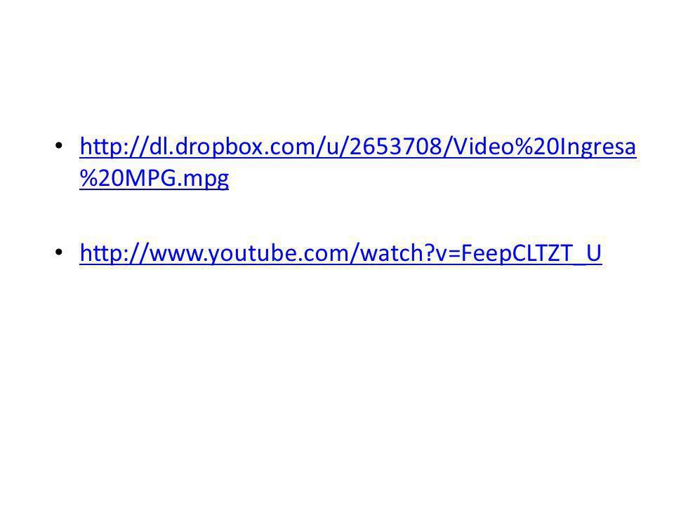 http://dl.dropbox.com/u/2653708/Video%20Ingresa %20MPG.mpg http://dl.dropbox.com/u/2653708/Video%20Ingresa %20MPG.mpg http://www.youtube.com/watch?v=FeepCLTZT_U