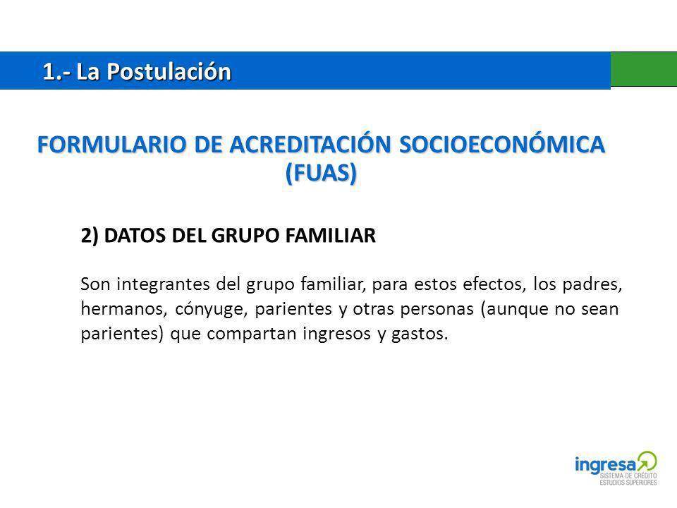 FORMULARIO DE ACREDITACIÓN SOCIOECONÓMICA (FUAS) 1.- La Postulación 1.- La Postulación 2) DATOS DEL GRUPO FAMILIAR Son integrantes del grupo familiar,