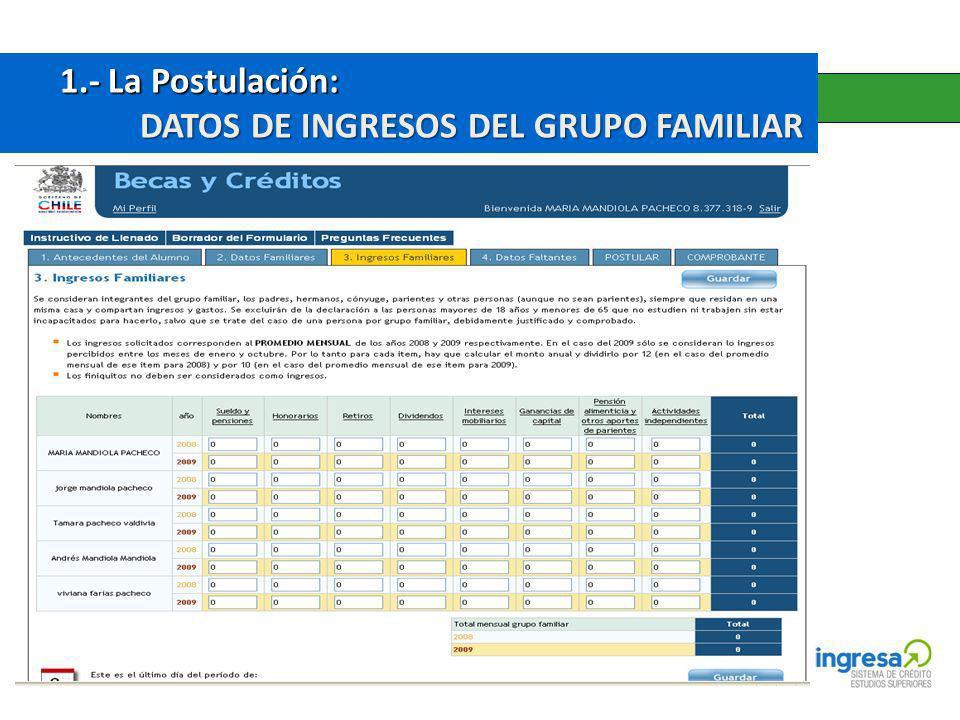 1.- La Postulación: 1.- La Postulación: DATOS DE INGRESOS DEL GRUPO FAMILIAR