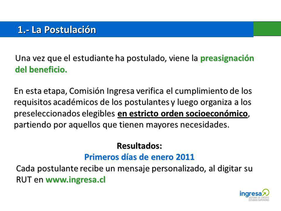 1.- La Postulación 1.- La Postulación Una vez que el estudiante ha postulado, viene la preasignación del beneficio. En esta etapa, Comisión Ingresa ve