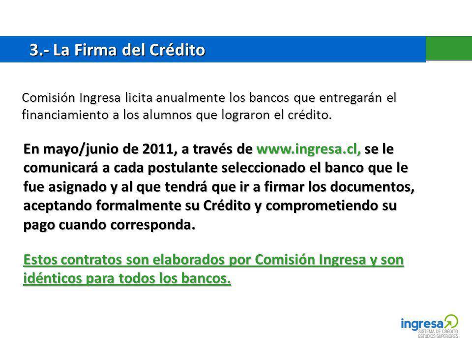 3.- La Firma del Crédito 3.- La Firma del Crédito Comisión Ingresa licita anualmente los bancos que entregarán el financiamiento a los alumnos que lograron el crédito.