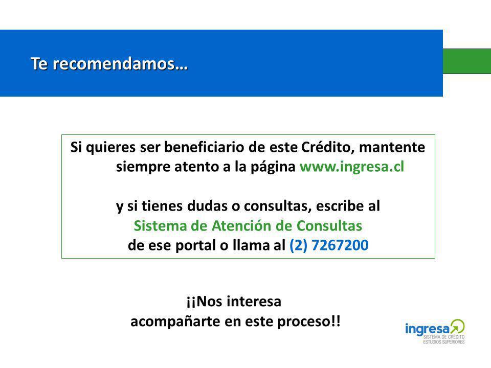 Si quieres ser beneficiario de este Crédito, mantente siempre atento a la página www.ingresa.cl y si tienes dudas o consultas, escribe al Sistema de A