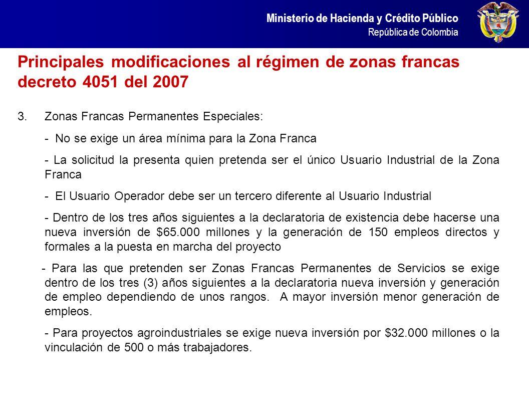 Ministerio de Hacienda y Crédito Público República de Colombia 3.Zonas Francas Permanentes Especiales: - No se exige un área mínima para la Zona Franc