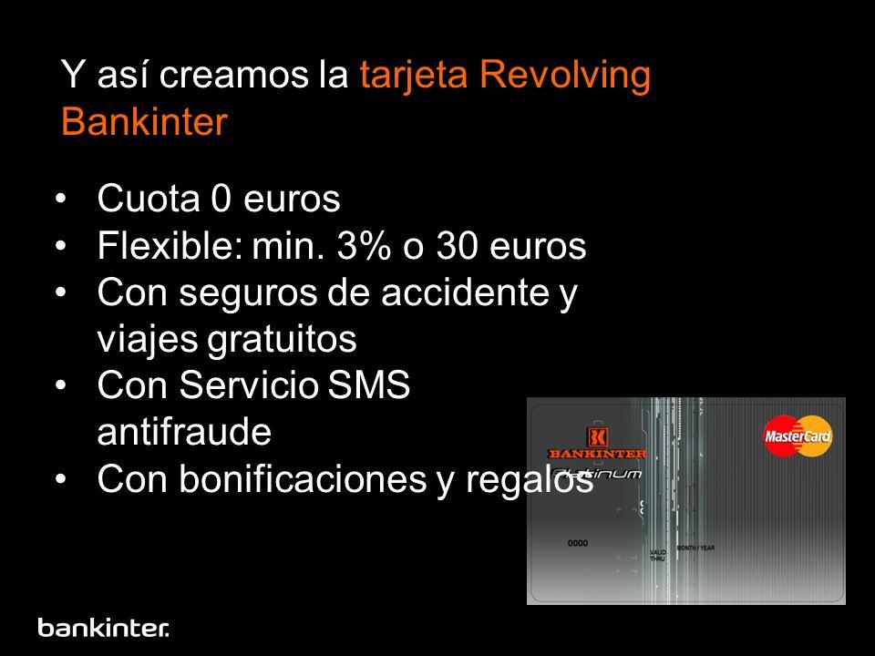 Y así creamos la tarjeta Revolving Bankinter Cuota 0 euros Flexible: min. 3% o 30 euros Con seguros de accidente y viajes gratuitos Con Servicio SMS a