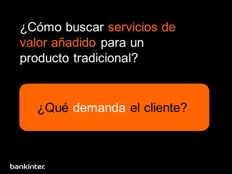 ¿Cómo buscar servicios de valor añadido para un producto tradicional? ¿Qué demanda el cliente?
