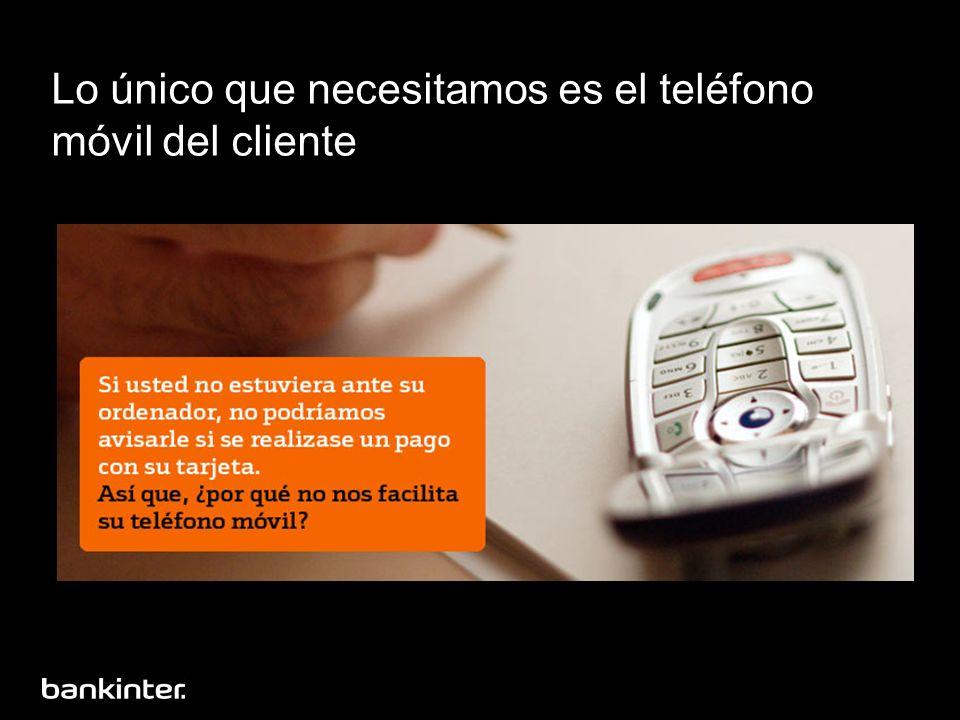 Lo único que necesitamos es el teléfono móvil del cliente