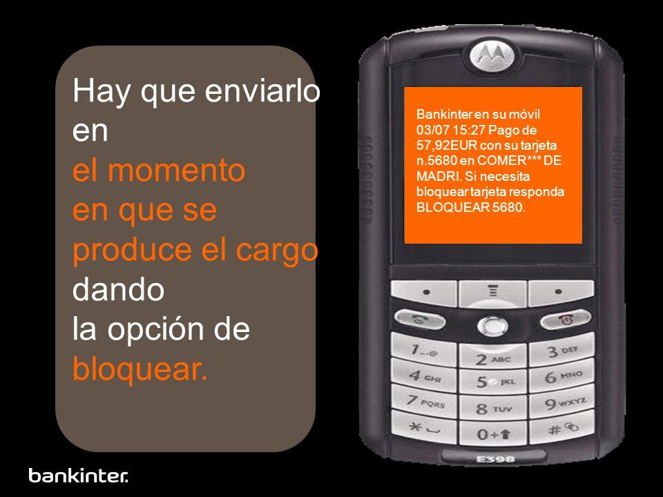 Bankinter en su móvil 03/07 15:27 Pago de 57,92EUR con su tarjeta n.5680 en COMER*** DE MADRI. Si necesita bloquear tarjeta responda BLOQUEAR 5680. Ha