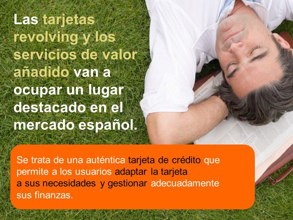 Las tarjetas revolving y los servicios de valor añadido van a ocupar un lugar destacado en el mercado español. Se trata de una auténtica tarjeta de cr