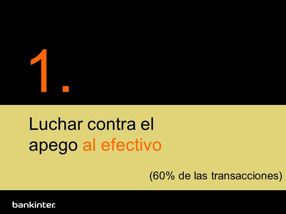 1. Luchar contra el apego al efectivo (60% de las transacciones)