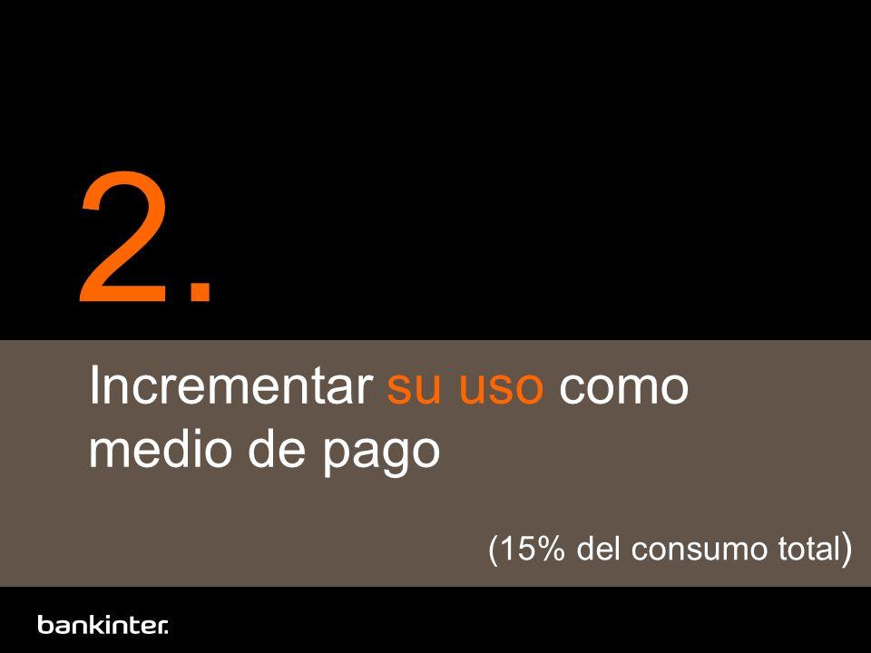 2. Incrementar su uso como medio de pago (15% del consumo total )