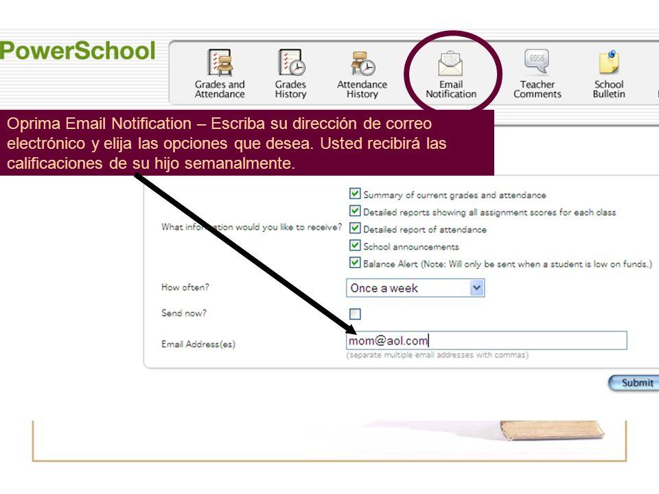 Oprima Email Notification – Escriba su dirección de correo electrónico y elija las opciones que desea.