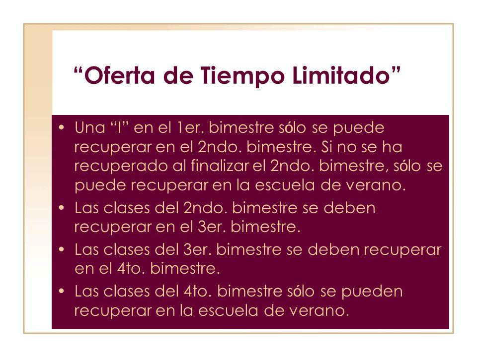 Oferta de Tiempo Limitado Una I en el 1er. bimestre s ó lo se puede recuperar en el 2ndo.