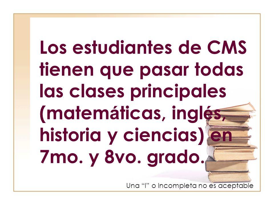 Los estudiantes de CMS tienen que pasar todas las clases principales (matem á ticas, ingl é s, historia y ciencias) en 7mo.