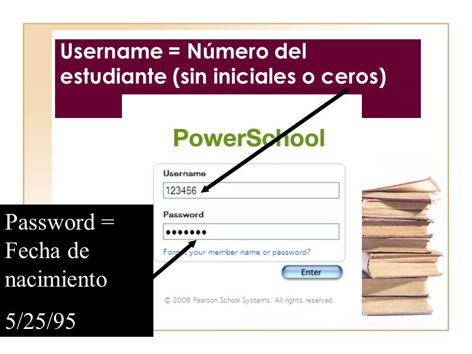 Username = N ú mero del estudiante (sin iniciales o ceros) Password = Fecha de nacimiento 5/25/95