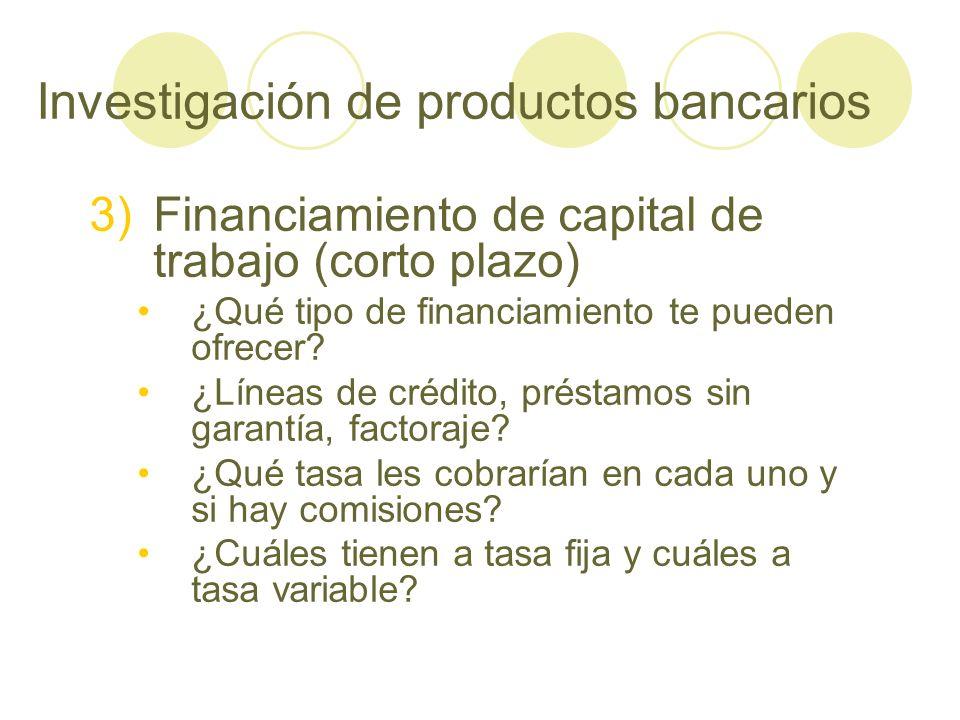 Investigación de productos bancarios 3)Financiamiento de capital de trabajo (corto plazo) ¿Qué tipo de financiamiento te pueden ofrecer? ¿Líneas de cr