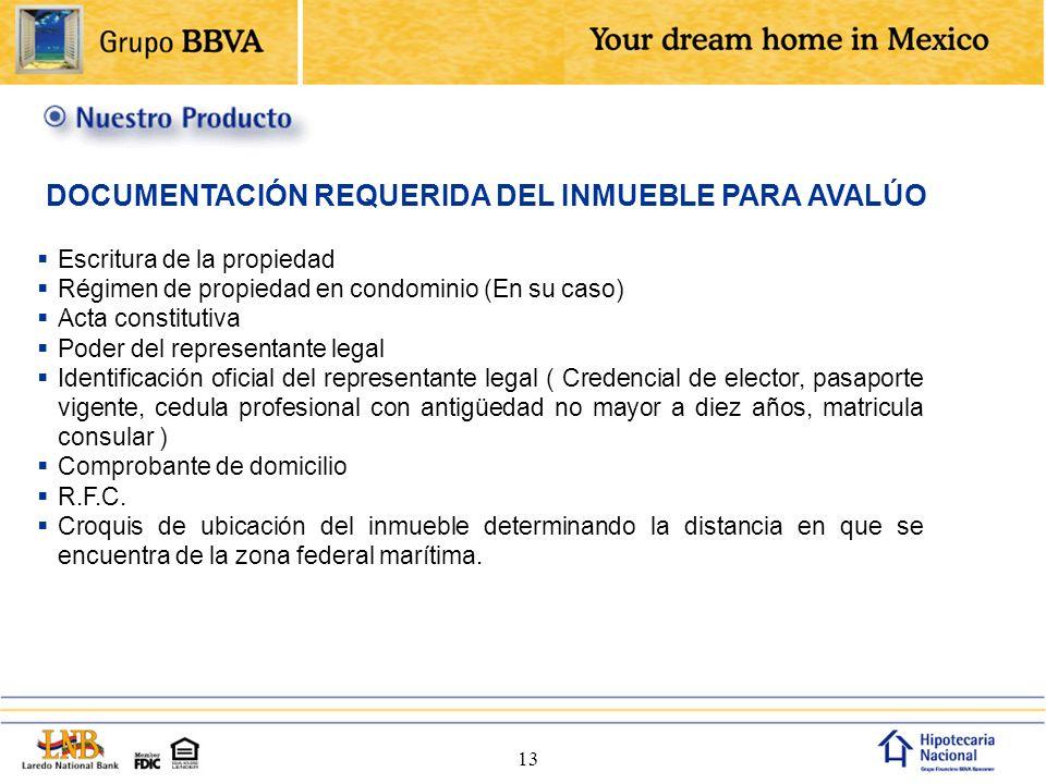 13 Escritura de la propiedad Régimen de propiedad en condominio (En su caso) Acta constitutiva Poder del representante legal Identificación oficial de