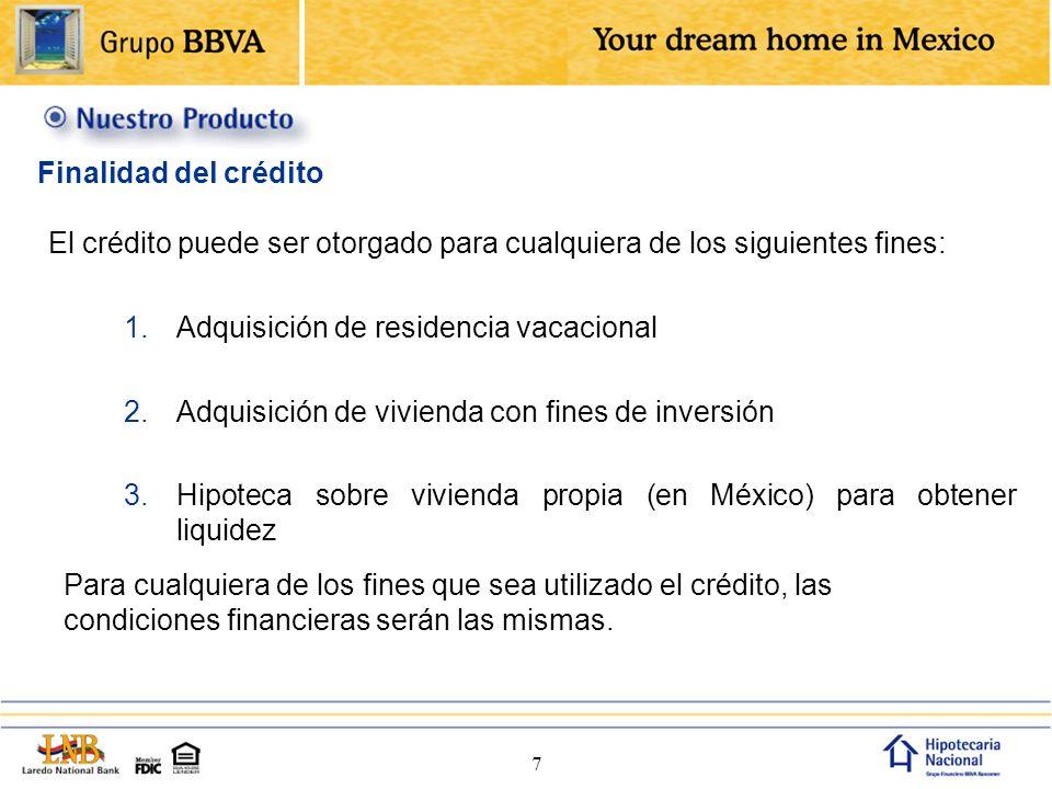 7 El crédito puede ser otorgado para cualquiera de los siguientes fines: 1.Adquisición de residencia vacacional 2.Adquisición de vivienda con fines de