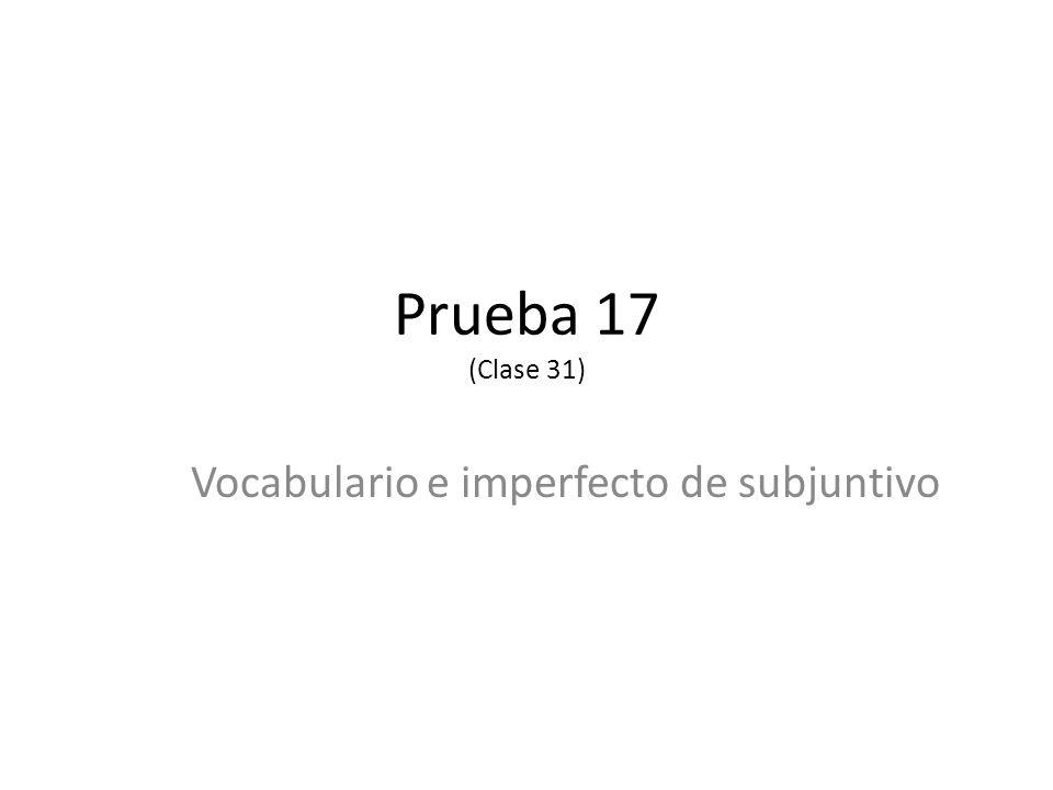 Prueba 17 (Clase 31) Vocabulario e imperfecto de subjuntivo