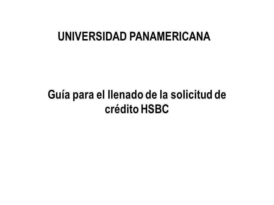 UNIVERSIDAD PANAMERICANA Guía para el llenado de la solicitud de crédito HSBC