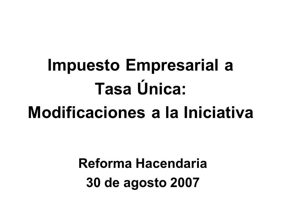 Impuesto Empresarial a Tasa Única: Modificaciones a la Iniciativa Reforma Hacendaria 30 de agosto 2007