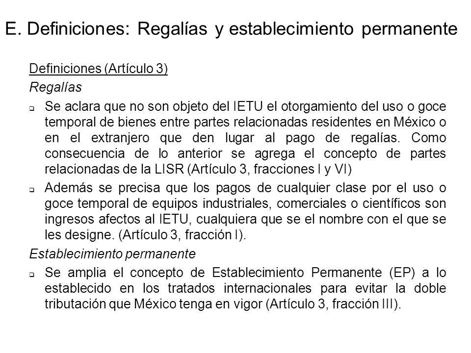 E. Definiciones: Regalías y establecimiento permanente Definiciones (Artículo 3) Regalías Se aclara que no son objeto del IETU el otorgamiento del uso