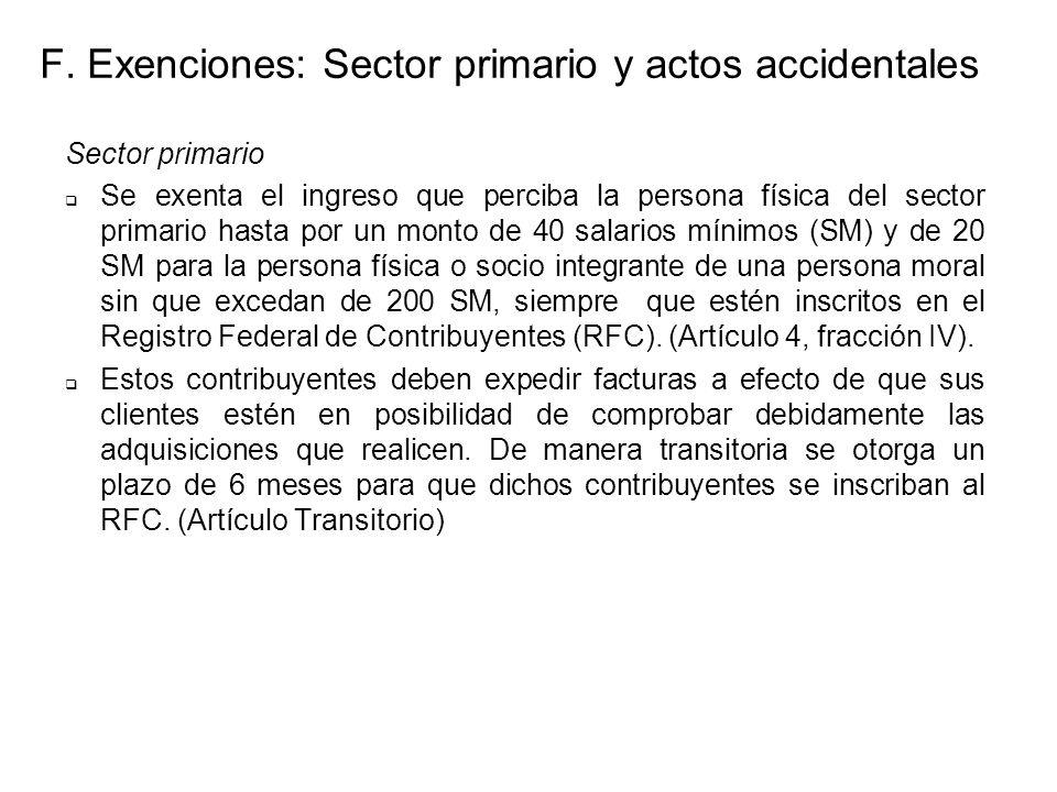F. Exenciones: Sector primario y actos accidentales Sector primario Se exenta el ingreso que perciba la persona física del sector primario hasta por u