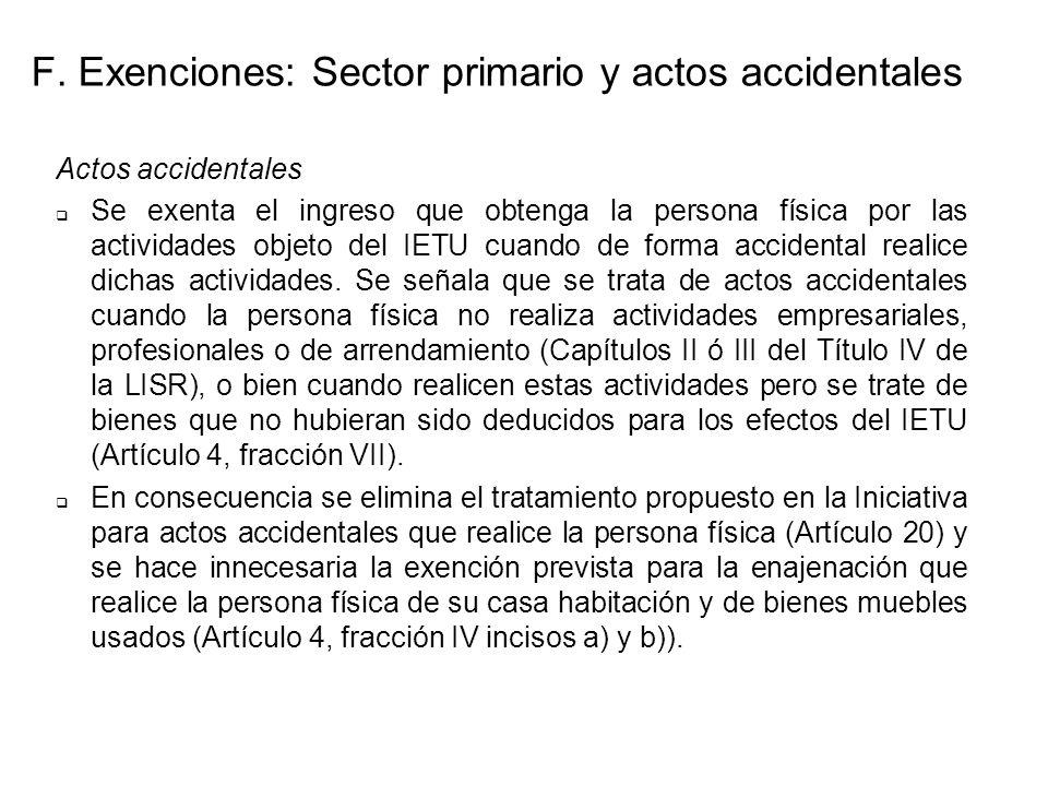 F. Exenciones: Sector primario y actos accidentales Actos accidentales Se exenta el ingreso que obtenga la persona física por las actividades objeto d