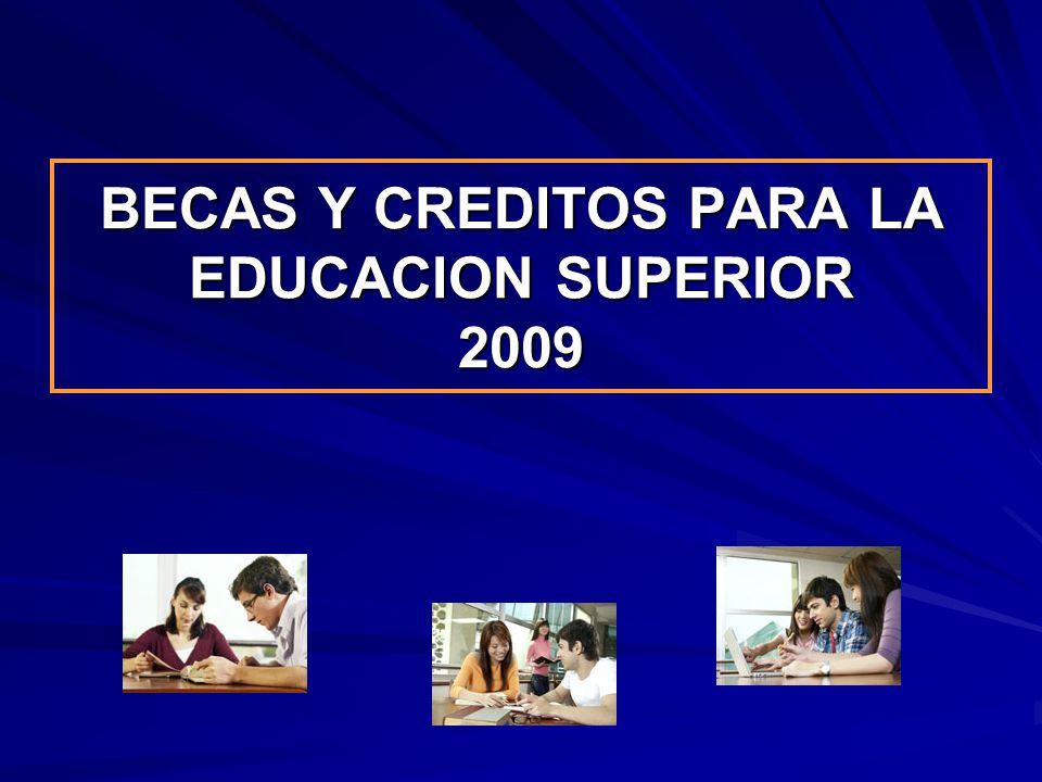 BECAS Y CREDITOS PARA LA EDUCACION SUPERIOR 2009