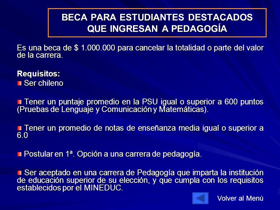 BECA PARA ESTUDIANTES DESTACADOS QUE INGRESAN A PEDAGOGÍA Es una beca de $ 1.000.000 para cancelar la totalidad o parte del valor de la carrera.