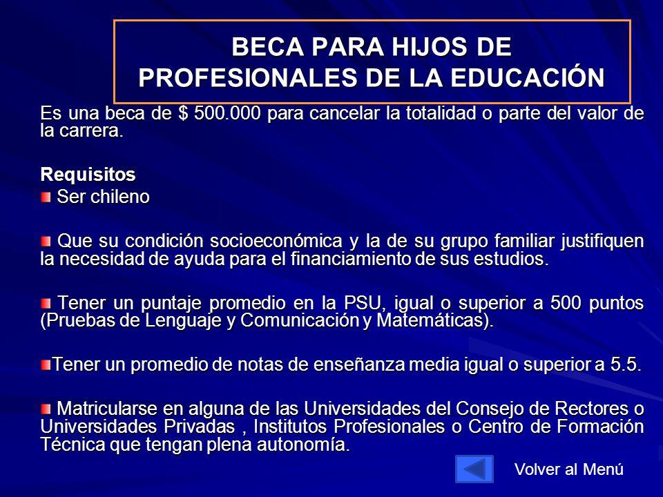BECA PARA HIJOS DE PROFESIONALES DE LA EDUCACIÓN Es una beca de $ 500.000 para cancelar la totalidad o parte del valor de la carrera.