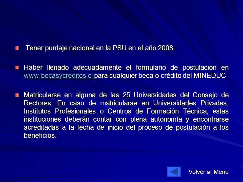 Tener puntaje nacional en la PSU en el año 2008. Tener puntaje nacional en la PSU en el año 2008.