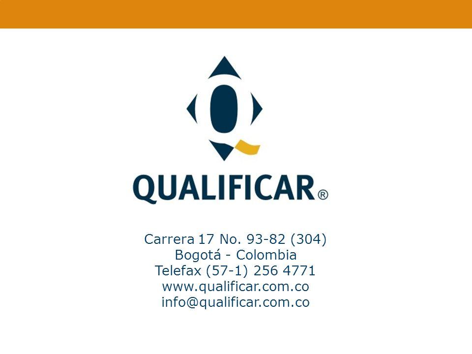 Carrera 17 No. 93-82 (304) Bogotá - Colombia Telefax (57-1) 256 4771 www.qualificar.com.co info@qualificar.com.co