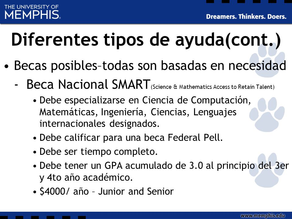 Diferentes tipos de ayuda(cont.) Becas posibles–todas son basadas en necesidad - Beca Nacional SMART (Science & Mathematics Access to Retain Talent) D