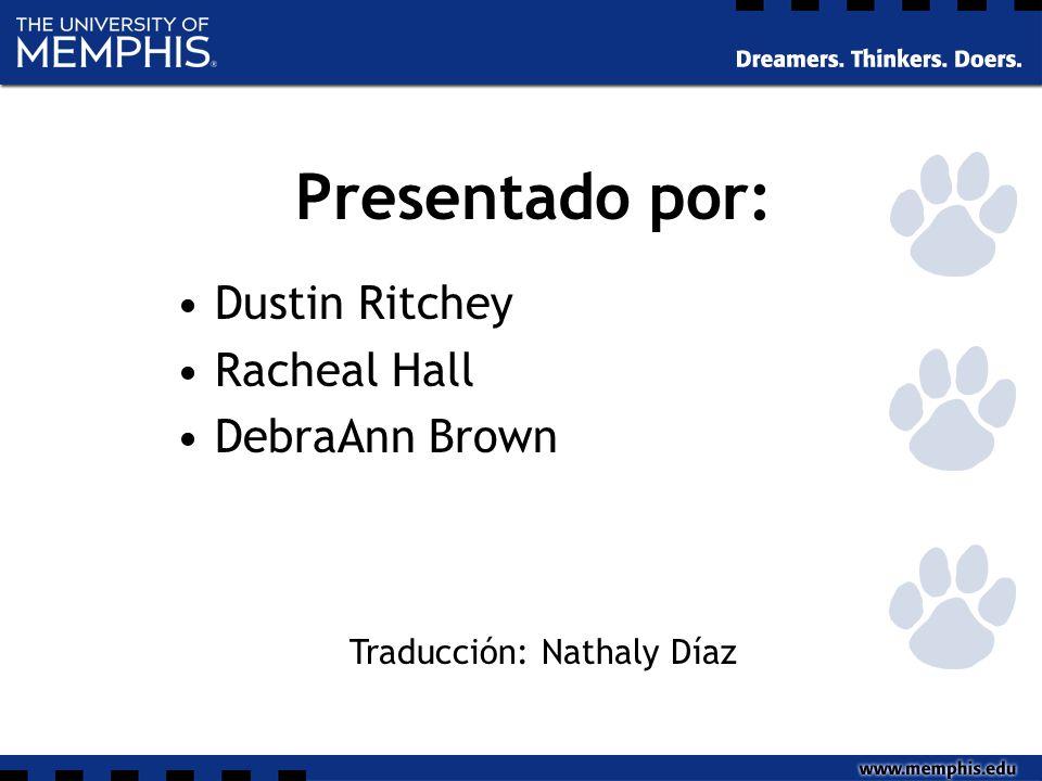 Presentado por: Dustin Ritchey Racheal Hall DebraAnn Brown Traducción: Nathaly Díaz