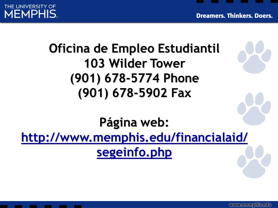 Oficina de Empleo Estudiantil 103 Wilder Tower (901) 678-5774 Phone (901) 678-5902 Fax Página web: http://www.memphis.edu/financialaid/ segeinfo.php http://www.memphis.edu/financialaid/ segeinfo.php