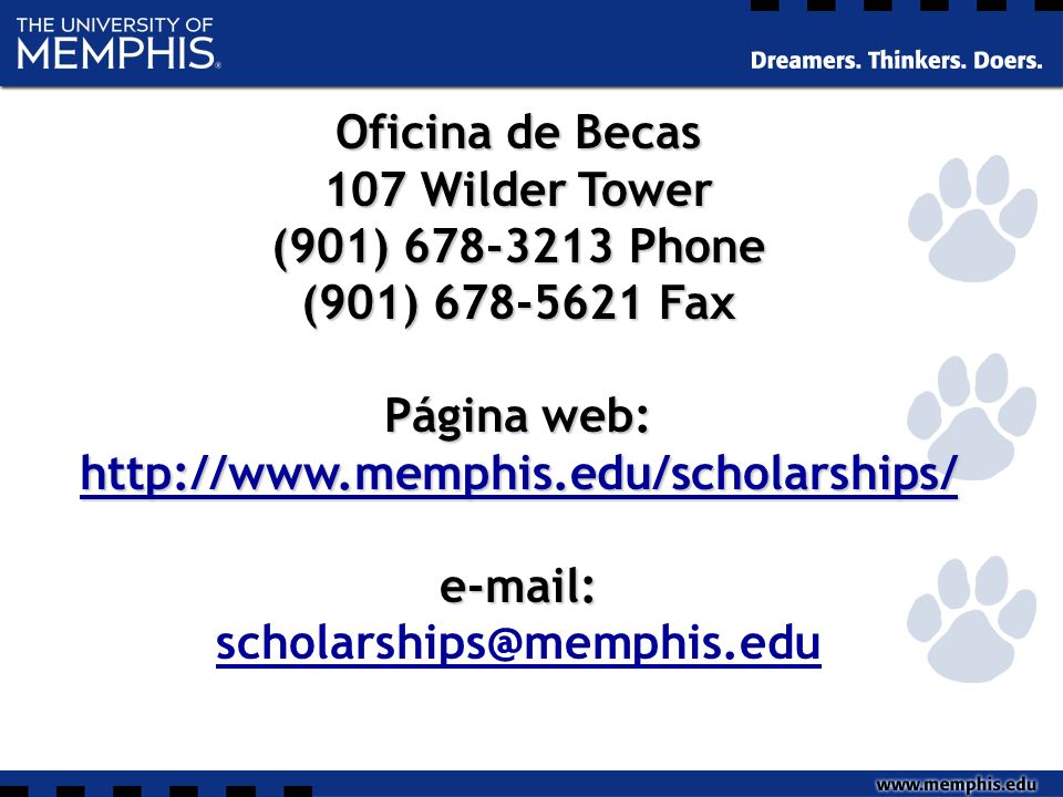 Oficina de Becas 107 Wilder Tower (901) 678-3213 Phone (901) 678-5621 Fax Página web: http://www.memphis.edu/scholarships/ e-mail: scholarships@memphis.edu