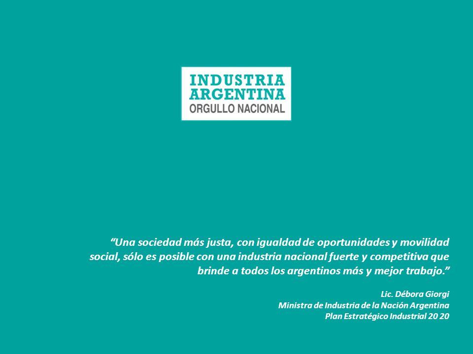 Una sociedad más justa, con igualdad de oportunidades y movilidad social, sólo es posible con una industria nacional fuerte y competitiva que brinde a