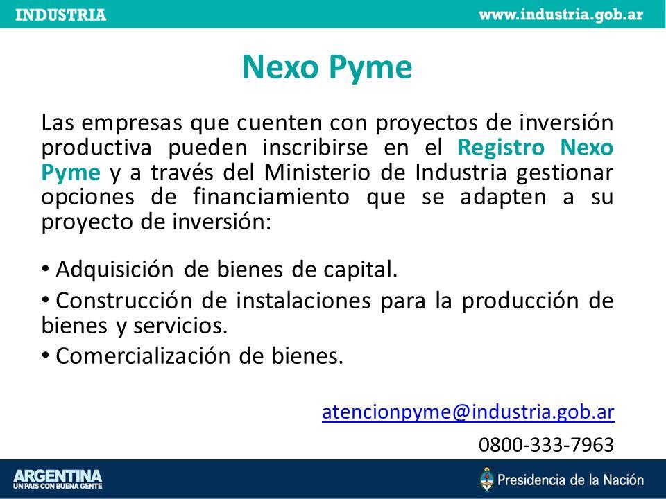 Nexo Pyme Las empresas que cuenten con proyectos de inversión productiva pueden inscribirse en el Registro Nexo Pyme y a través del Ministerio de Indu