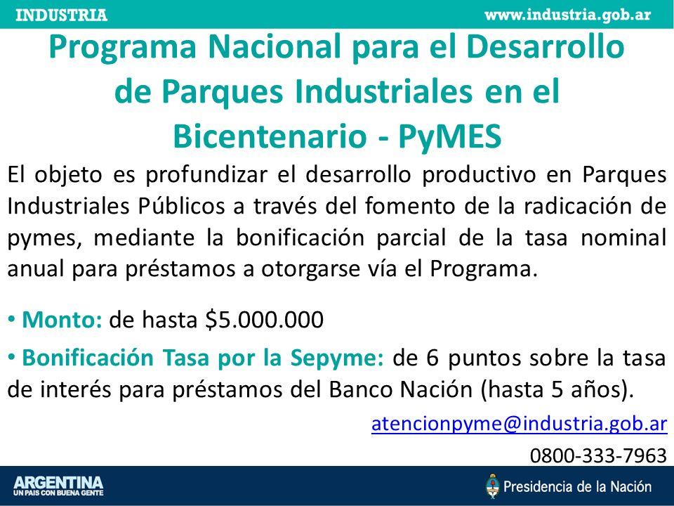 Programa Nacional para el Desarrollo de Parques Industriales en el Bicentenario - PyMES El objeto es profundizar el desarrollo productivo en Parques I