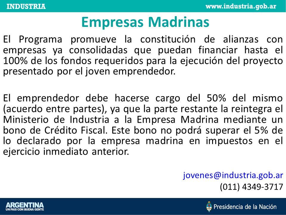 Empresas Madrinas El Programa promueve la constitución de alianzas con empresas ya consolidadas que puedan financiar hasta el 100% de los fondos reque