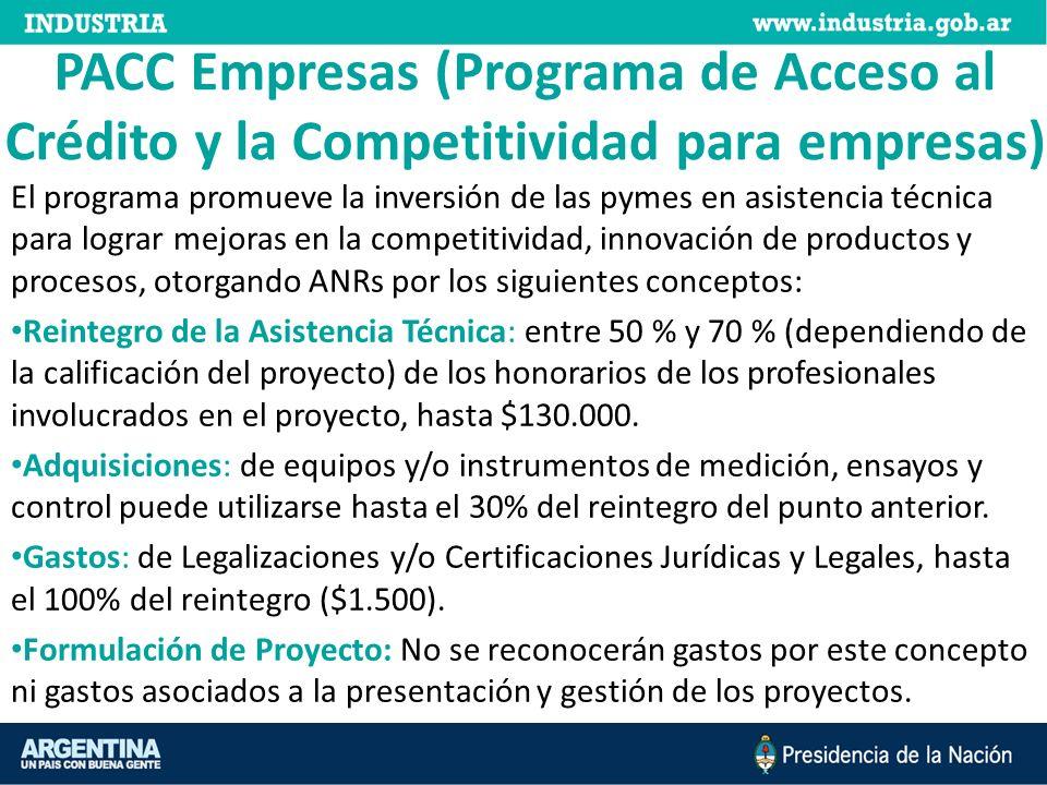 PACC Empresas (Programa de Acceso al Crédito y la Competitividad para empresas) El programa promueve la inversión de las pymes en asistencia técnica p