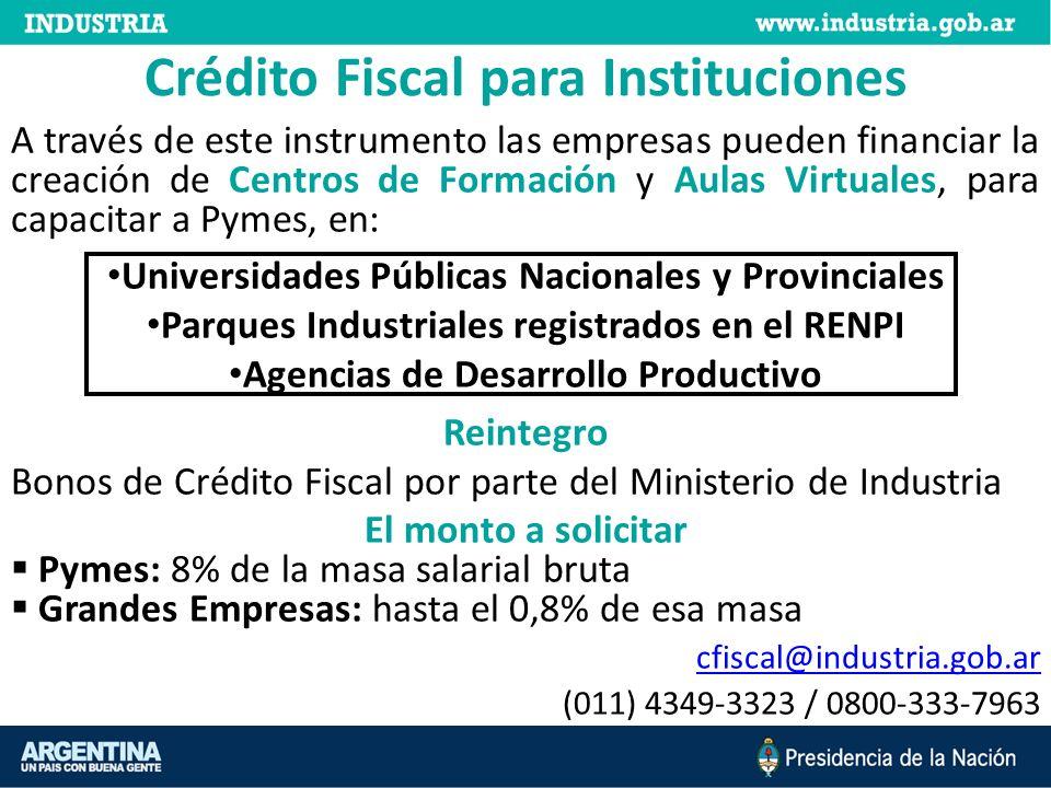 Crédito Fiscal para Instituciones A través de este instrumento las empresas pueden financiar la creación de Centros de Formación y Aulas Virtuales, pa