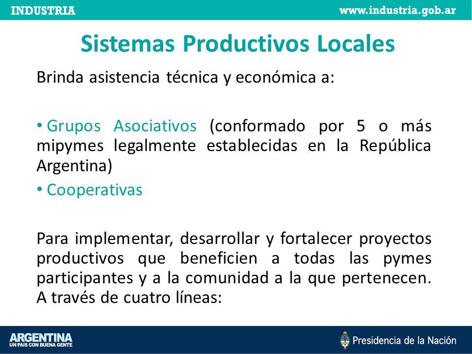 Sistemas Productivos Locales Brinda asistencia técnica y económica a: Grupos Asociativos (conformado por 5 o más mipymes legalmente establecidas en la