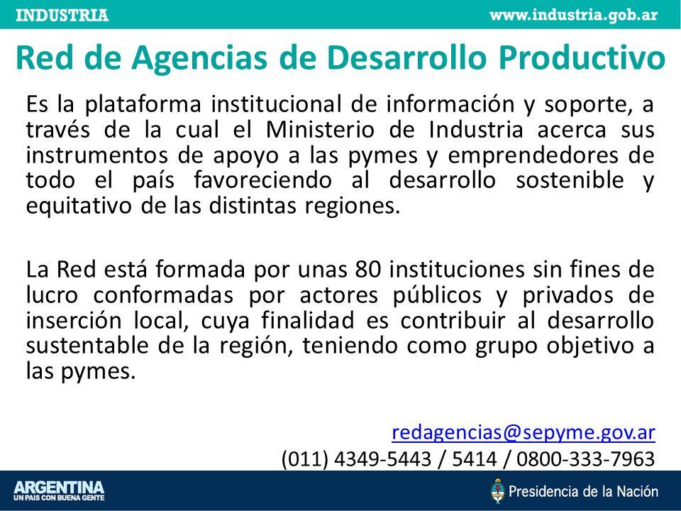 Red de Agencias de Desarrollo Productivo Es la plataforma institucional de información y soporte, a través de la cual el Ministerio de Industria acerc